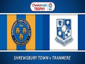 Shrewsbury vs Tranmere (01h00 ngày 10/10: Cúp League Trophy)