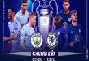 Nhận định, soi kèo Man City vs Chelsea, 02h00 ngày 30/5 – Cup C1