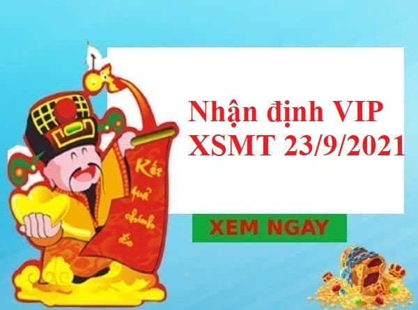 Nhận định VIP KQXSMT 23/9/2021
